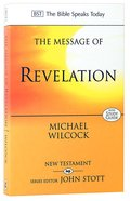 Message of Revelation, The: I Saw Heaven Opened (With Study Guide) (Bible Speaks Today Series)