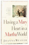 Having a Mary Heart in a Martha World Paperback
