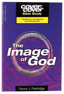 Image of God, the - His Attributes and Character (Cover To Cover Bible Study Guide Series)