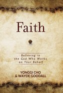 Faith: Believing in the God Who Works on Your Behalf Paperback