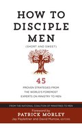 How to Disciple Men: Short and Sweet - 45 Proven Strategies From Experts on Ministry to Men Paperback