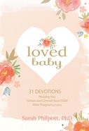 Loved Baby: Helping You Grieve and Cherish Your Child After Pregnancy Loss Hardback