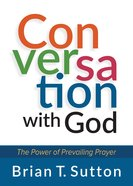 Conversation With God: The Power of Prevailing Prayer Paperback
