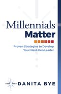 Millennials Matter: Proven Strategies to Develop Your Next-Gen Leaders Hardback