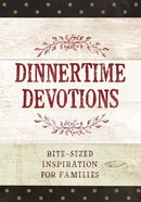 Dinnertime Devotions: Bite-Sized Inspiration For Families Hardback