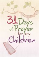 31 Days of Prayer For My Children Paperback