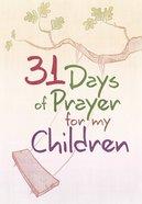 31 Days of Prayer For My Children Paperback