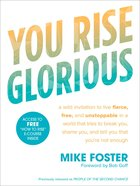 You Rise Glorious: A Wild Invitation to Live Fierce, Free, and Unstoppable in a World That Tries to Break You, Shame You, and Tell You That You're Not Paperback