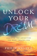 Unlock Your Dream: Discover the Adventure You Were Created For Paperback