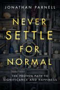 Never Settle For Normal: The Proven Path to Significance and Happiness Paperback
