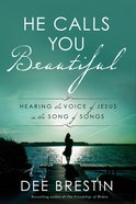 He Calls You Beautiful: Hearing the Voice of Jesus in the Song of Songs Paperback