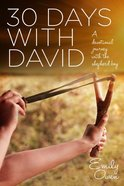 30 Days With David: A Devotional Journey With the Shepherd Boy Paperback