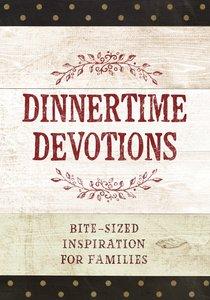 Dinnertime Devotions: Bite-Sized Inspiration For Families
