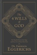 The 4 Wills of God: The Way He Directs Our Steps and Frees Us to Direct Our Own Hardback