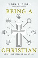 Being a Christian: How Jesus Redeems All of Life Hardback