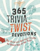 365 Trivia Twist Devotions: Fun Facts and Spiritual Truths For Every Day of the Year