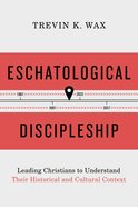 Eschatological Discipleship: Leading Christians to Understand Their Historical and Cultural Context Paperback