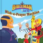 Bibleman and the Wish-A-Prayer Machine Board Book