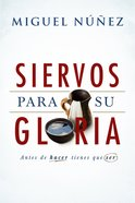 Siervos Para Su Gloria: Antes De Hacer, Tienes Que Ser Paperback