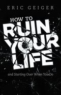How to Ruin Your Life: And Start Over When You Do Paperback