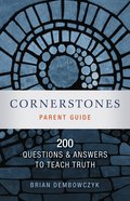 Cornerstones:200 Questions and Answers to Teach Truth (Parent Guide)