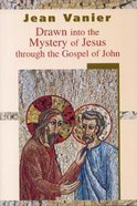Drawn Into the Mystery of Jesus Through the Gospel of John Paperback