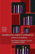 Celebrating Christ's Appearance: Advent to Candlemas Paperback