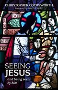 Seeing Jesus and Being Seen By Him Paperback