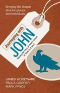 Journeying With John: Hearing the Voice of John's Gospel in Years A, B and C