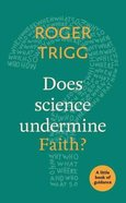 Does Science Undermine Faith? (Little Book Of Guidance Series)