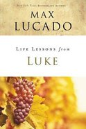 Luke: Jesus, the Son of Man (Life Lessons With Max Lucado Series) Paperback