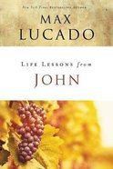 John: When God Became Man (Life Lessons With Max Lucado Series) Paperback