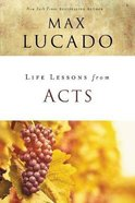 Acts (Life Lessons With Max Lucado Series) Paperback