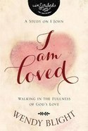I Am Loved - Walking in the Fullness of God's Love (Study Guide) (Inscribed Collection) Paperback