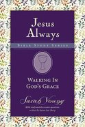 Walking in God's Grace (Jesus Always Bible Studies Series) Paperback