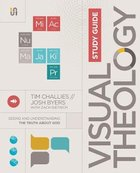 Visual Theology: Seeing and Understanding the Truth About God (Study Guide)