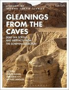 Gleanings From the Caves: Dead Sea Scrolls and Artefacts From the Schyen Collection (Library Of Second Temple Studies Series)