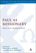 Paul as Missionary: Identity, Activity, Theology, and Practice (Library Of New Testament Studies Series) Paperback