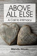 Above All Else: A Call to Intimacy Paperback