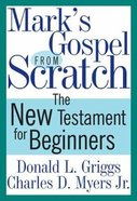 Mark's Gospel From Scratch Paperback