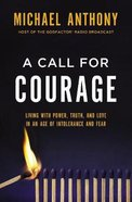 A Call For Courage: Living With Power, Truth, and Love in An Age of Intolerance and Fear Hardback