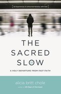 The Sacred Slow: A Holy Departure From Fast Faith Paperback