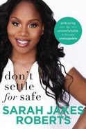 Don't Settle For Safe: Embracing the Uncomfortable to Become Unstoppable Paperback
