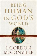 Being Human in God's World: An Old Testament Theology of Humanity Paperback