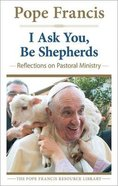 I Ask You, Be Shepherds Paperback