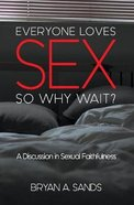 Everyone Loves Sex: So Why Wait? a Discussion in Sexual Faithfulness Paperback