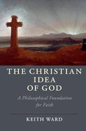The Christian Idea of God: A Philosophical Foundation For Faith