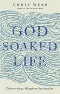 God-Soaked Life: Discovering a Kingdom Spirituality Hardback