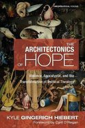 The Architectonics of Hope (#21 in Theopolitical Visions Series) eBook