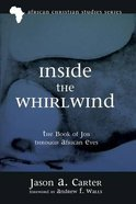 Inside the Whirlwind: The Book of Job Through African Eyes Paperback